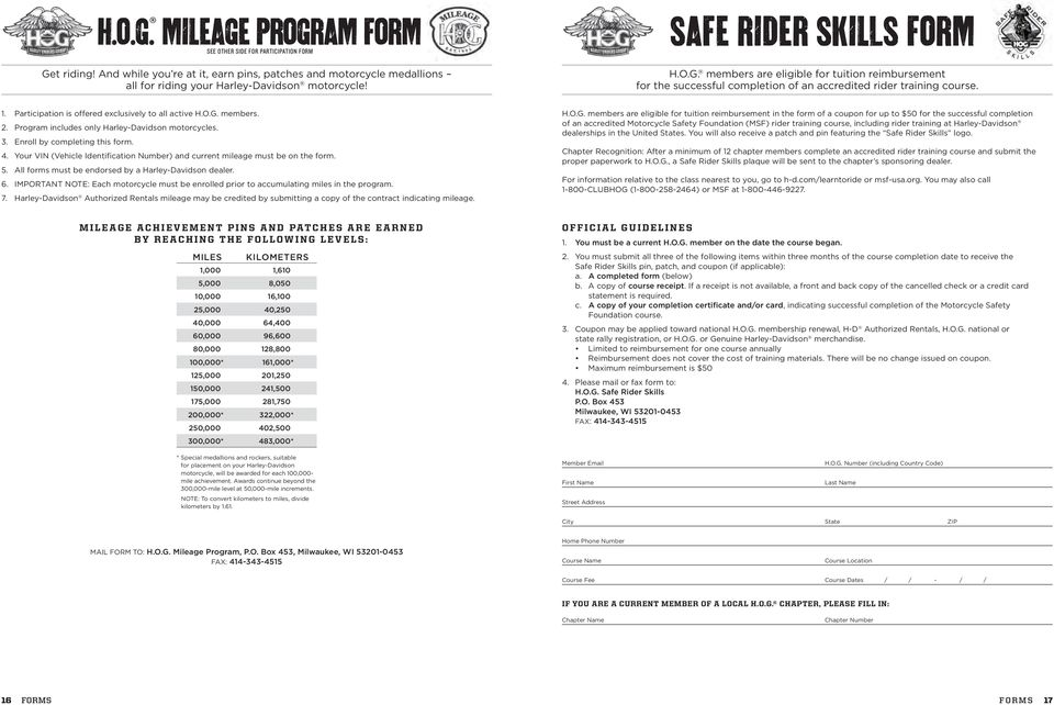 O.G. members.. Program includes only Harley-Davidson motorcycles.. Enroll by completing this form.. Your VIN (Vehicle Identification Number) and current mileage must be on the form.