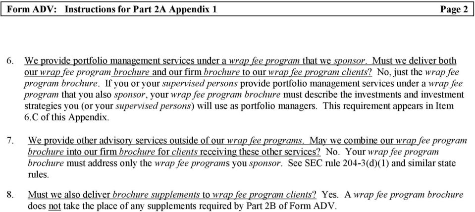 If you or your supervised persons provide portfolio management services under a wrap fee program that you also sponsor, your wrap fee program brochure must describe the investments and investment