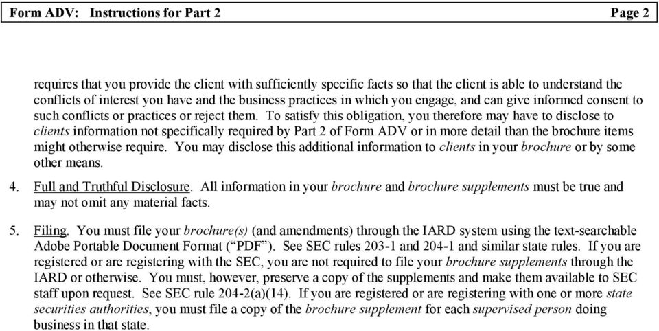 To satisfy this obligation, you therefore may have to disclose to clients information not specifically required by Part 2 of Form ADV or in more detail than the brochure items might otherwise require.