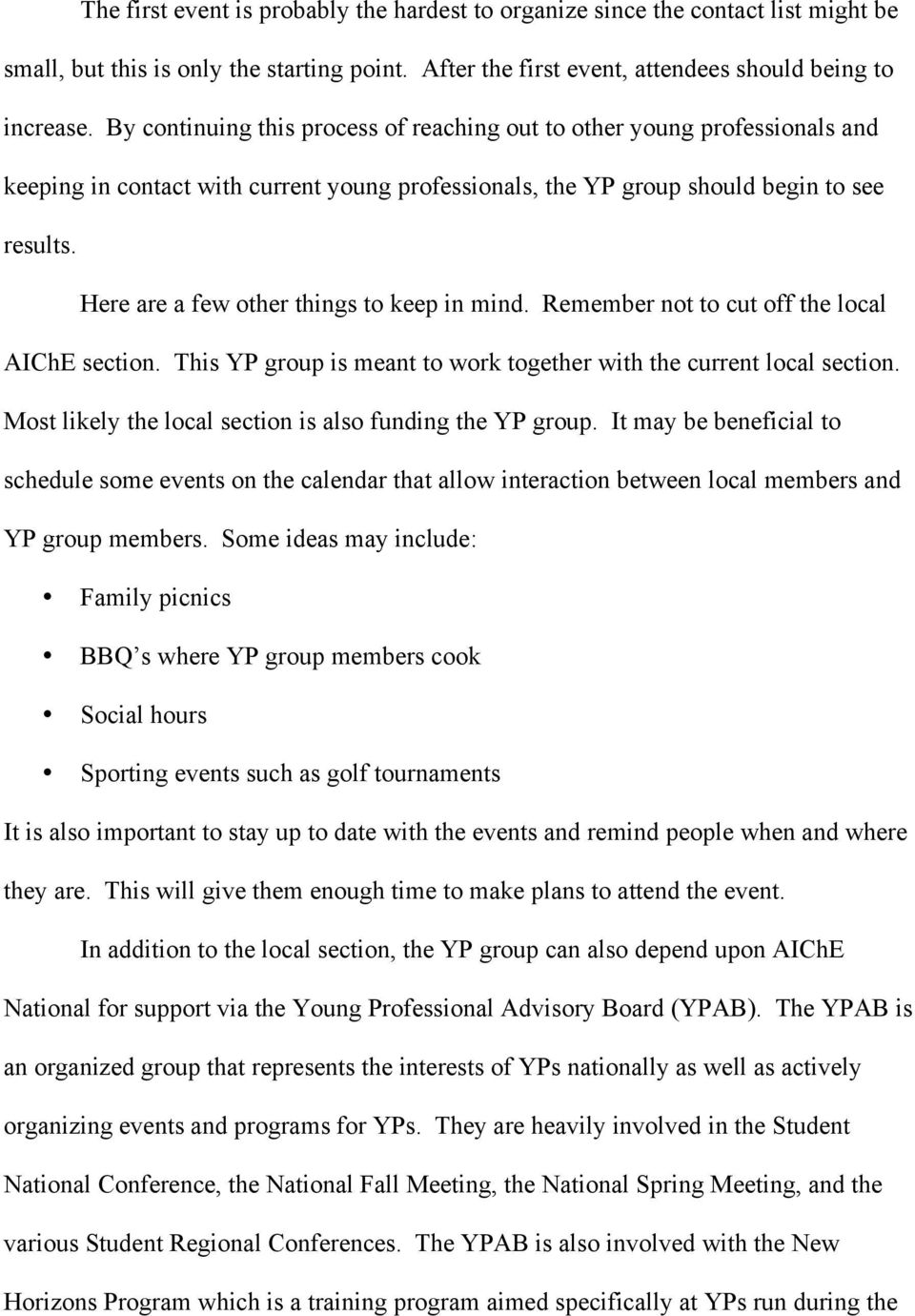 Here are a few other things to keep in mind. Remember not to cut off the local AIChE section. This YP group is meant to work together with the current local section.