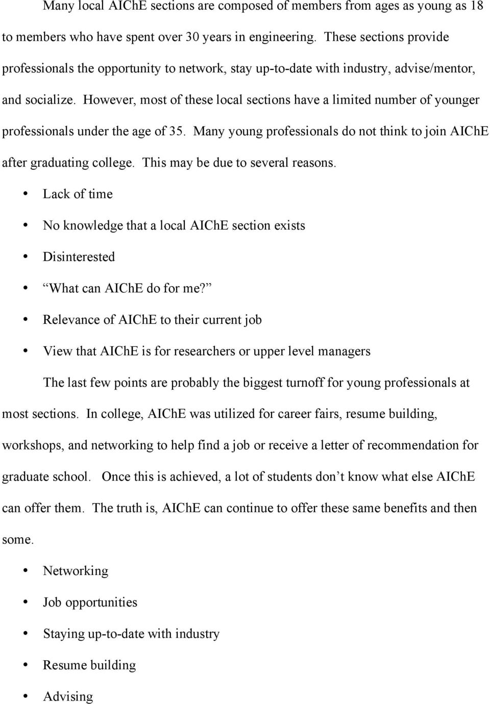 However, most of these local sections have a limited number of younger professionals under the age of 35. Many young professionals do not think to join AIChE after graduating college.