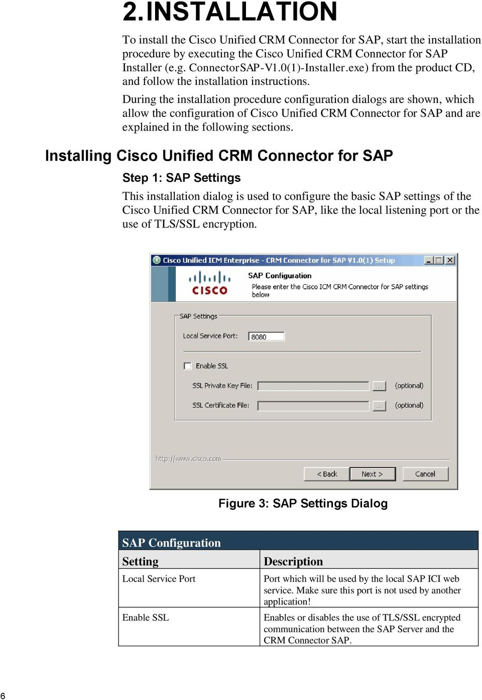 During the installation procedure configuration dialogs are shown, which allow the configuration of Cisco Unified CRM Connector for SAP and are explained in the following sections.