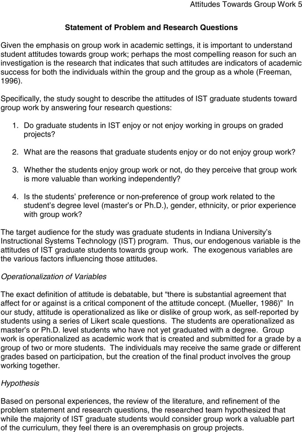 group as a whole (Freeman, 1996). Specifically, the study sought to describe the attitudes of IST graduate students toward group work by answering four research questions: 1.