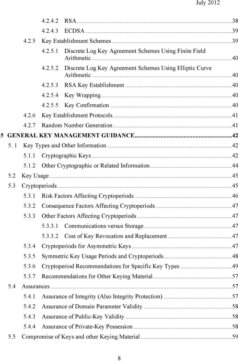 ..41 5 GENERAL KEY MANAGEMENT GUIDANCE...42 5. 1 Key Types and Other Information...42 5.1.1 Cryptographic Keys...42 5.1.2 Other Cryptographic or Related Information...44 5.2 Key Usage...45 5.