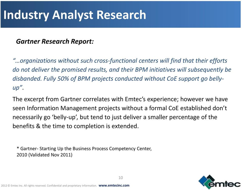 The excerpt from Gartner correlates with Emtec s experience; however we have seen Information Management projects without a formal CoE established don t necessarily