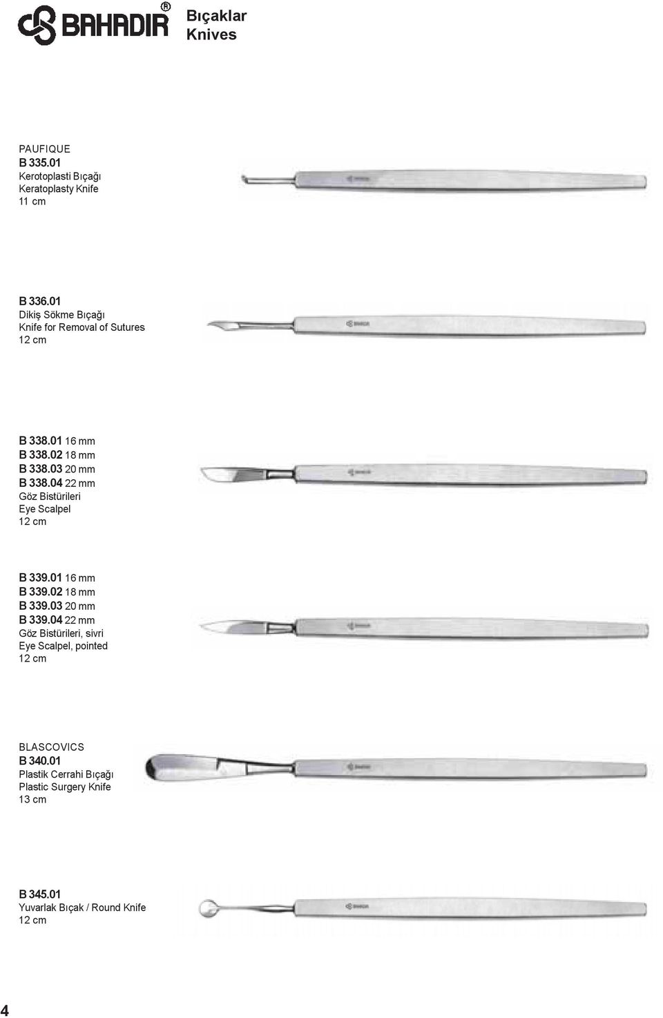 04 22 mm G z Bistürileri Eye Scalpel 12 cm B 339.01 16 mm B 339.02 18 mm B 339.03 20 mm B 339.