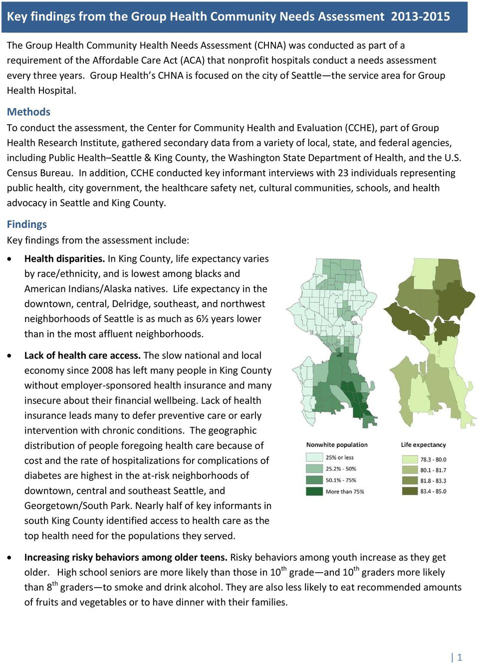 Methods To conduct the assessment, the Center for Community Health and Evaluation (CCHE), part of Group Health Research Institute, gathered secondary data from a variety of local, state, and federal