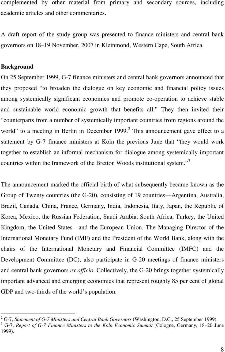Background On 25 September 1999, G-7 finance ministers and central bank governors announced that they proposed to broaden the dialogue on key economic and financial policy issues among systemically