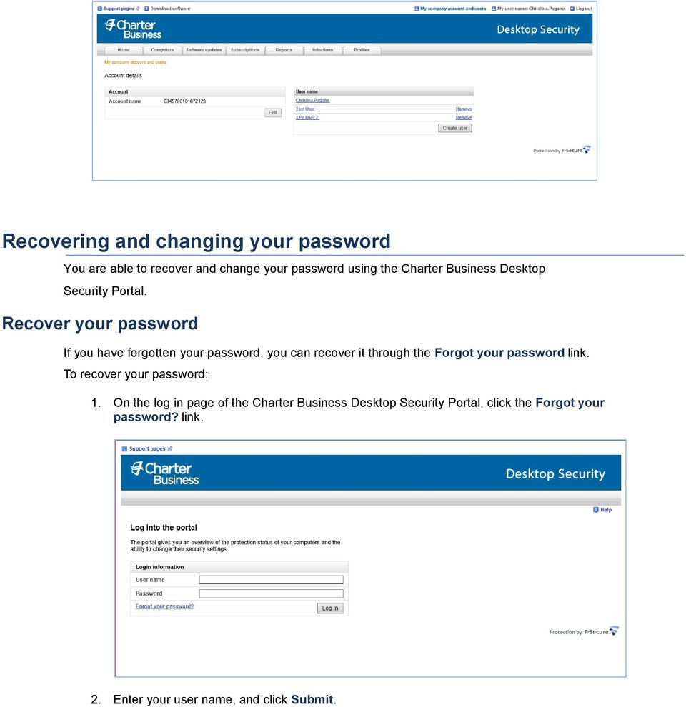 Recover your password If you have forgotten your password, you can recover it through the Forgot your