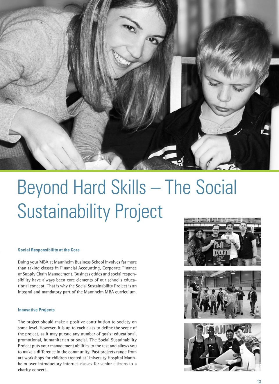 That is why the Social Sustainability Project is an integral and mandatory part of the Mannheim MBA curriculum.