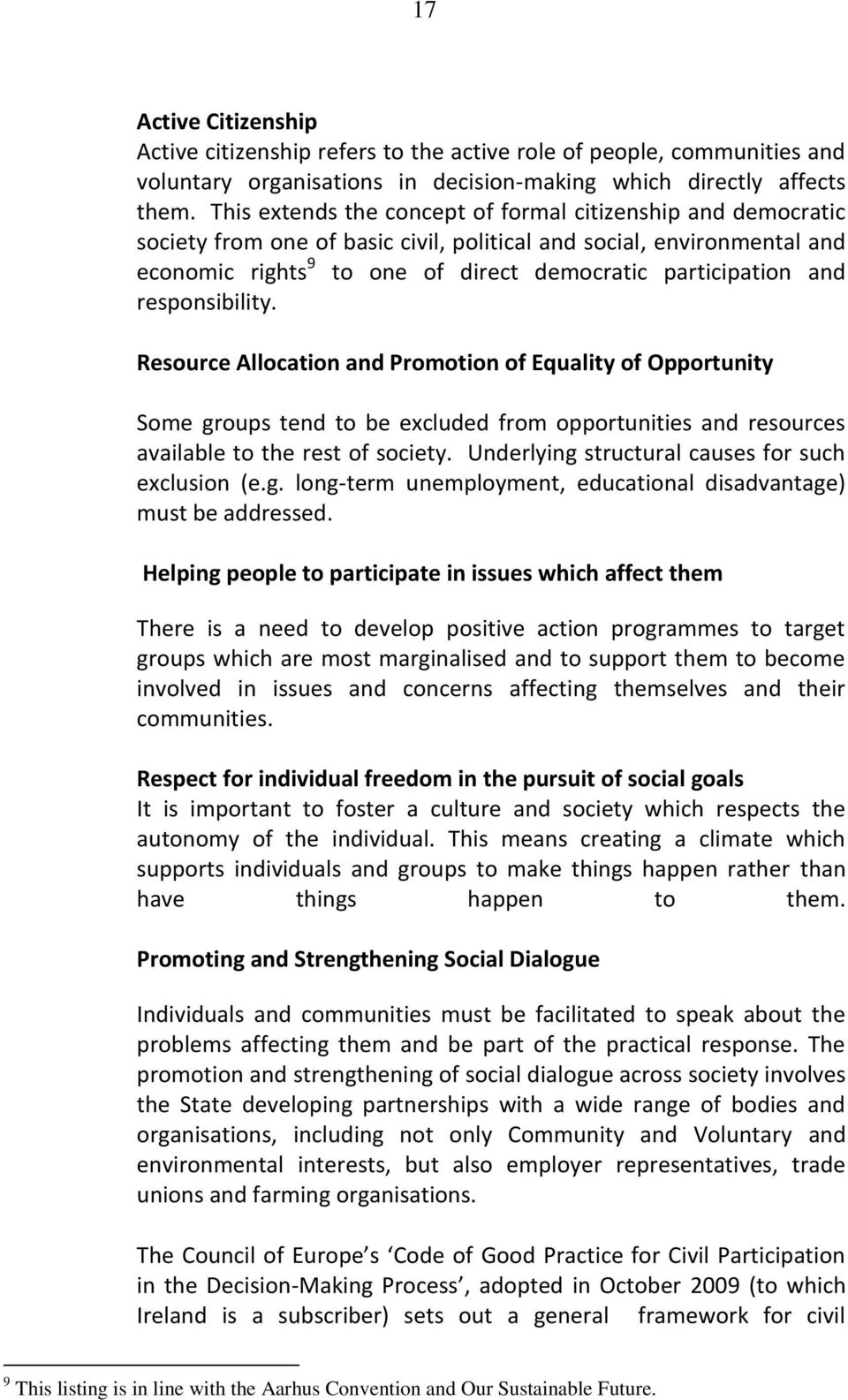 responsibility. Resource Allocation and Promotion of Equality of Opportunity Some groups tend to be excluded from opportunities and resources available to the rest of society.