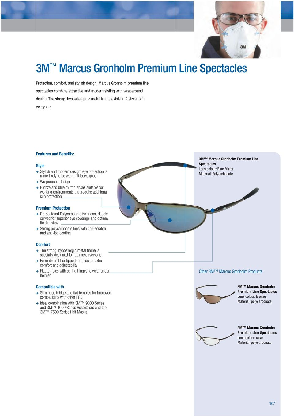 + Stylish and modern design, eye protection is more likely to be worn if it looks good + Wraparound design + Bronze and blue mirror lenses suitable for working environments that require additional 3M