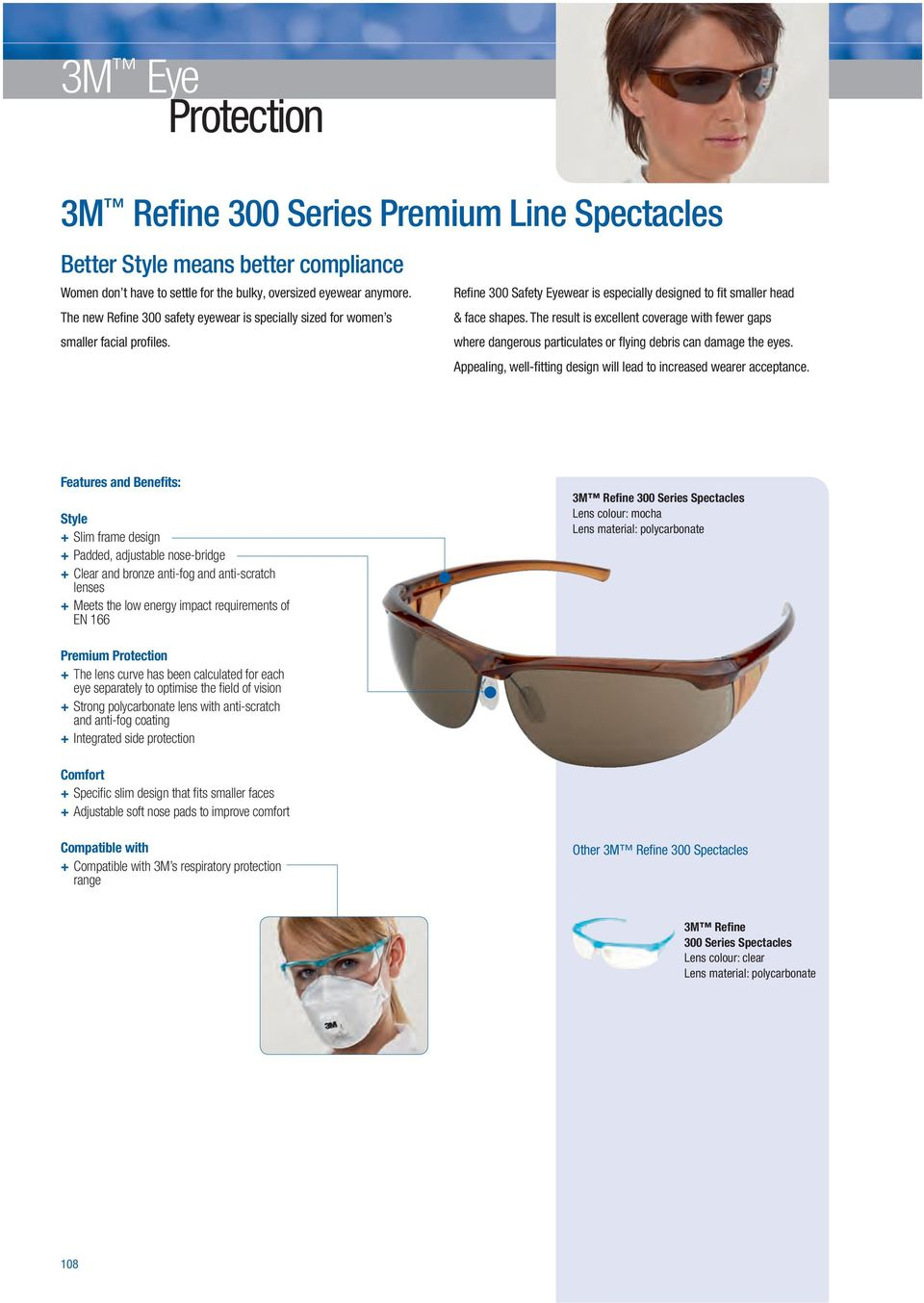 The result is excellent coverage with fewer gaps where dangerous particulates or fl ying debris can damage the eyes. Appealing, well-fi tting design will lead to increased wearer acceptance.