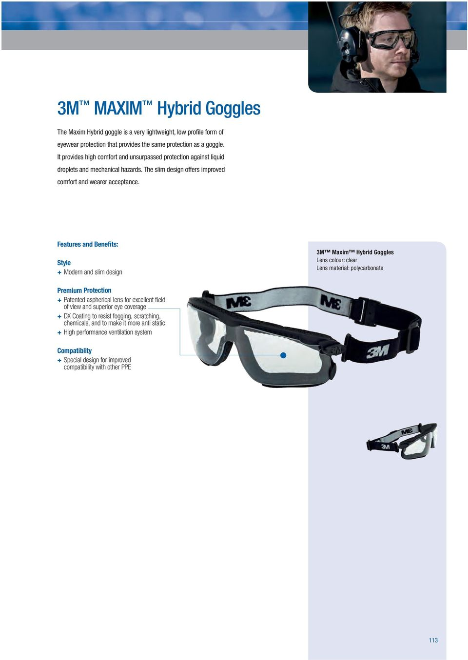 + Modern and slim design 3M Maxim Hybrid Goggles + Patented aspherical lens for excellent fi eld of view and superior eye coverage + DX Coating to resist fogging,