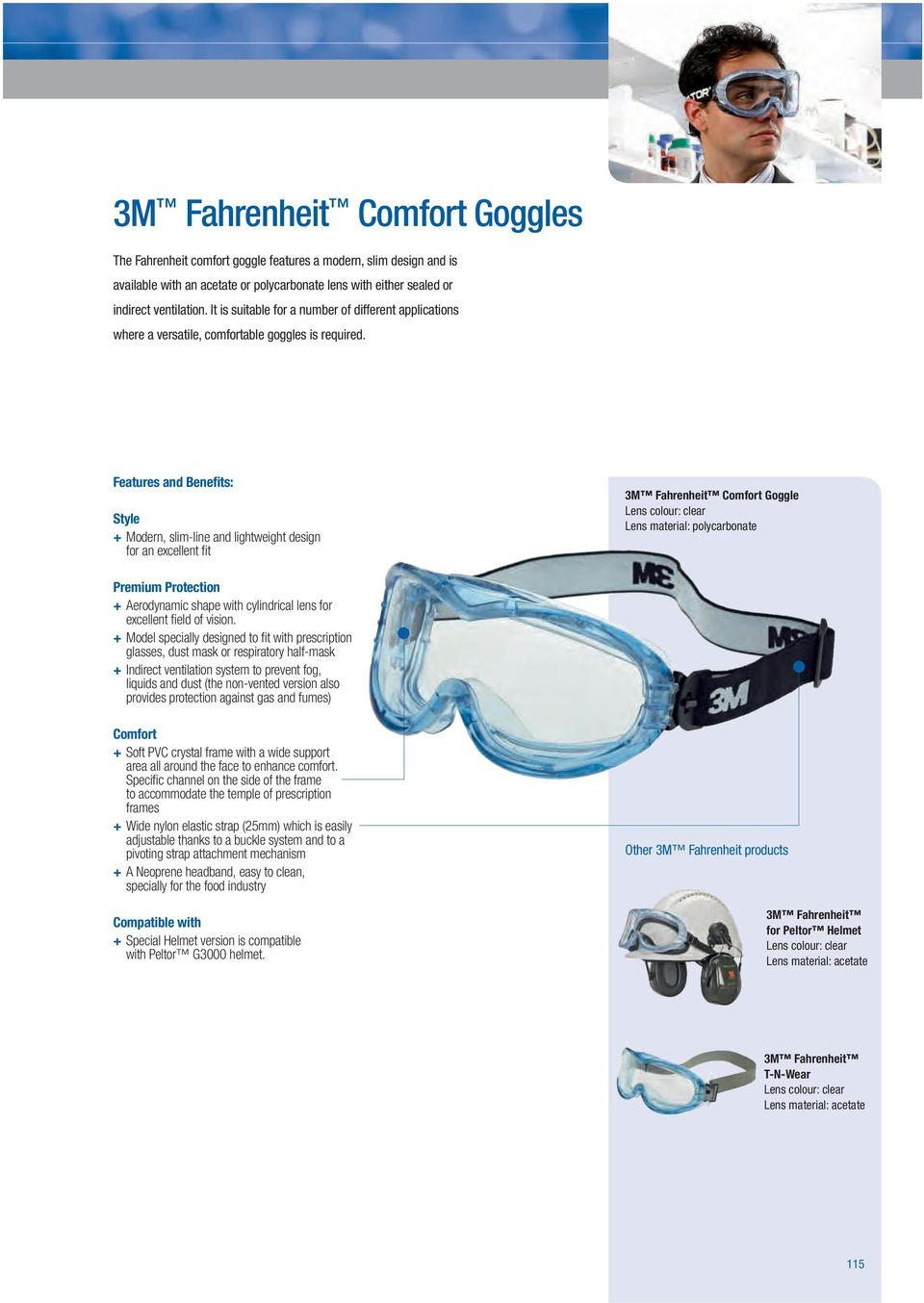 + Modern, slim-line and lightweight design for an excellent fi t 3M Fahrenheit Goggle + Aerodynamic shape with cylindrical lens for excellent fi eld of vision.