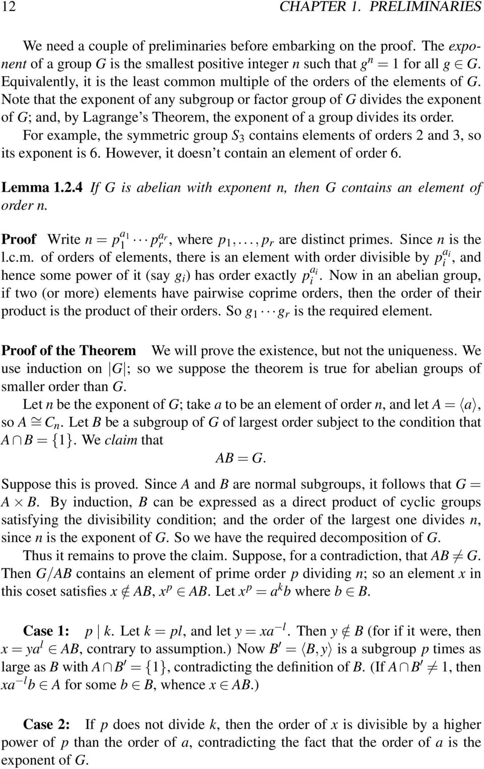 Note that the exponent of any subgroup or factor group of G divides the exponent of G; and, by Lagrange s Theorem, the exponent of a group divides its order.