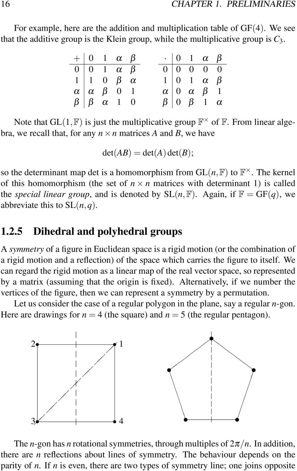 From linear algebra, we recall that, for any n n matrices A and B, we have det(ab) = det(a) det(b); so the determinant map det is a homomorphism from GL(n,F) to F.