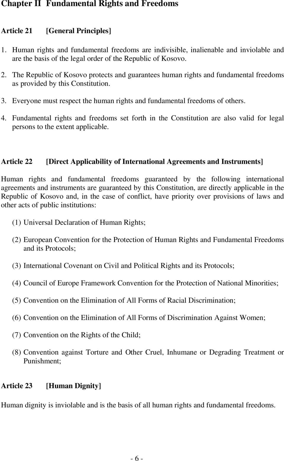 The Republic of Kosovo protects and guarantees human rights and fundamental freedoms as provided by this Constitution. 3. Everyone must respect the human rights and fundamental freedoms of others. 4.