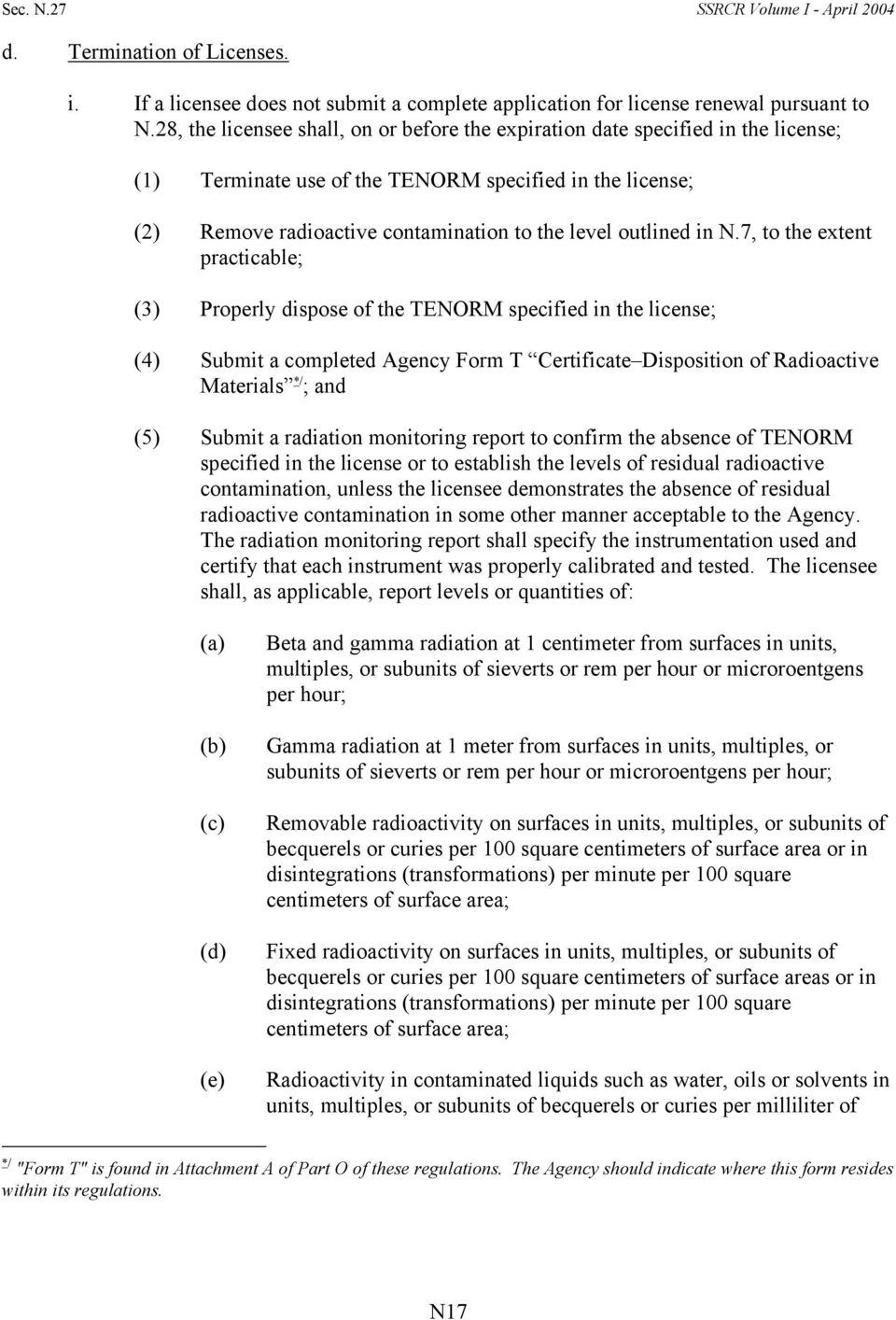in N.7, to the extent practicable; (3) Properly dispose of the TENORM specified in the license; (4) Submit a completed Agency Form T Certificate Disposition of Radioactive Materials */ ; and (5)
