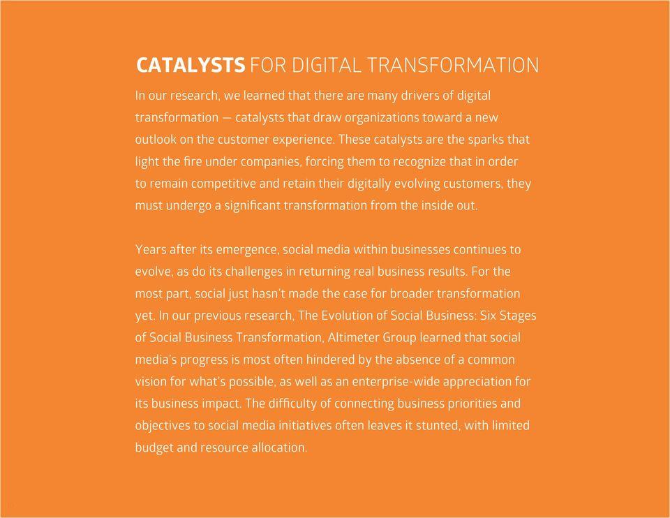 These catalysts are the sparks that light the fire under companies, forcing them to recognize that in order to remain competitive and retain their digitally evolving customers, they must undergo a