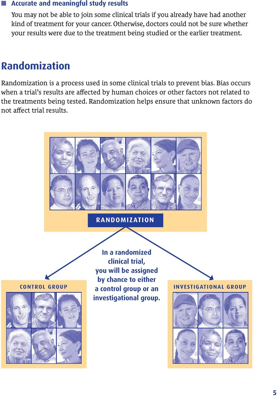Randomization Randomization is a process used in some clinical trials to prevent bias.