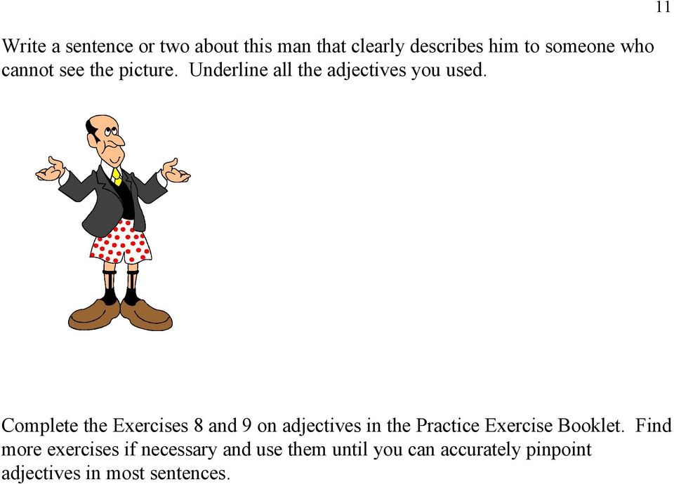 11 Complete the Exercises 8 and 9 on adjectives in the Practice Exercise Booklet.