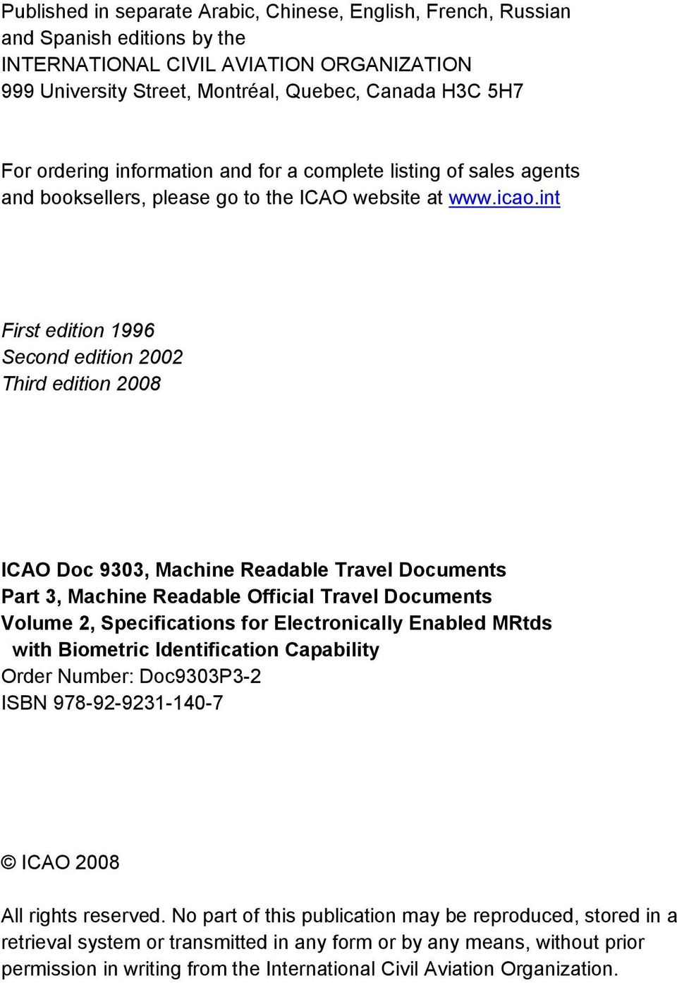 int First edition 1996 Second edition 2002 Third edition 2008 ICAO Doc 9303, Machine Readable Travel Documents Part 3, Machine Readable Official Travel Documents Volume 2, Specifications for