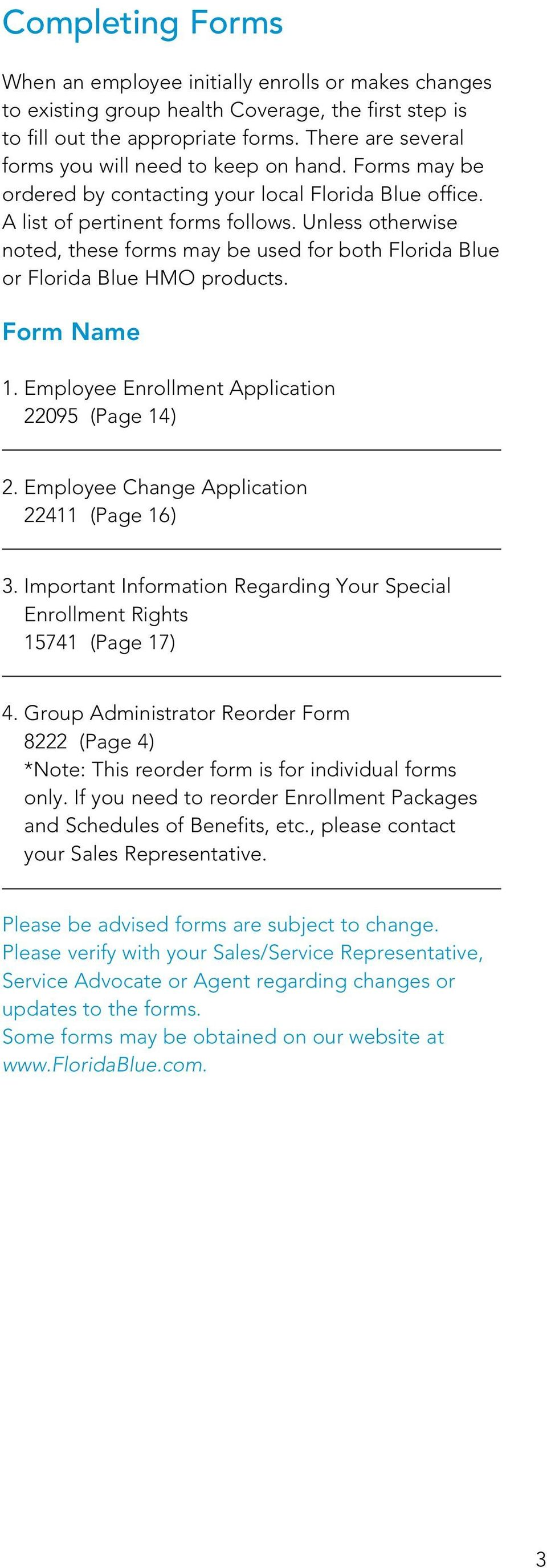 Unless otherwise noted, these forms may be used for both Florida Blue or Florida Blue HMO products. Form Name 1. Employee Enrollment Application 22095 (Page 14) 2.