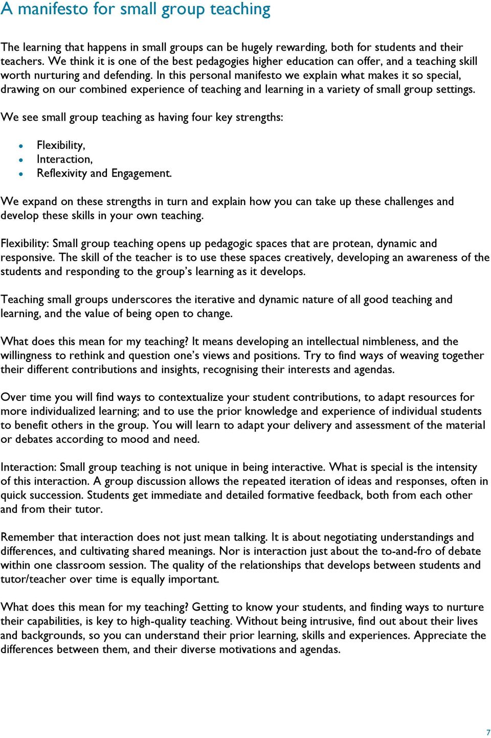 In this personal manifesto we explain what makes it so special, drawing on our combined experience of teaching and learning in a variety of small group settings.