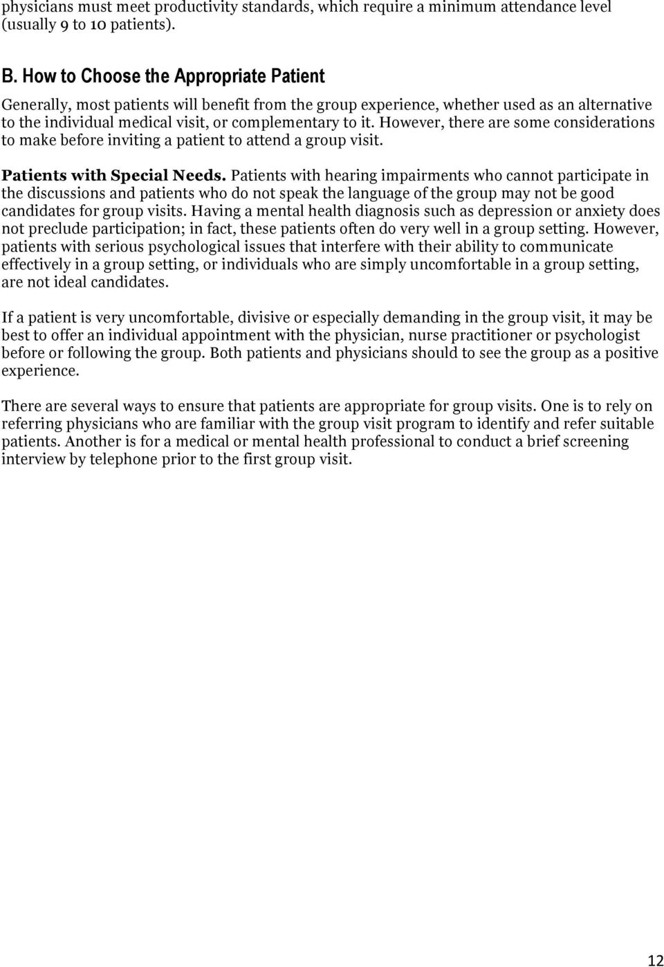 However, there are some considerations to make before inviting a patient to attend a group visit. Patients with Special Needs.
