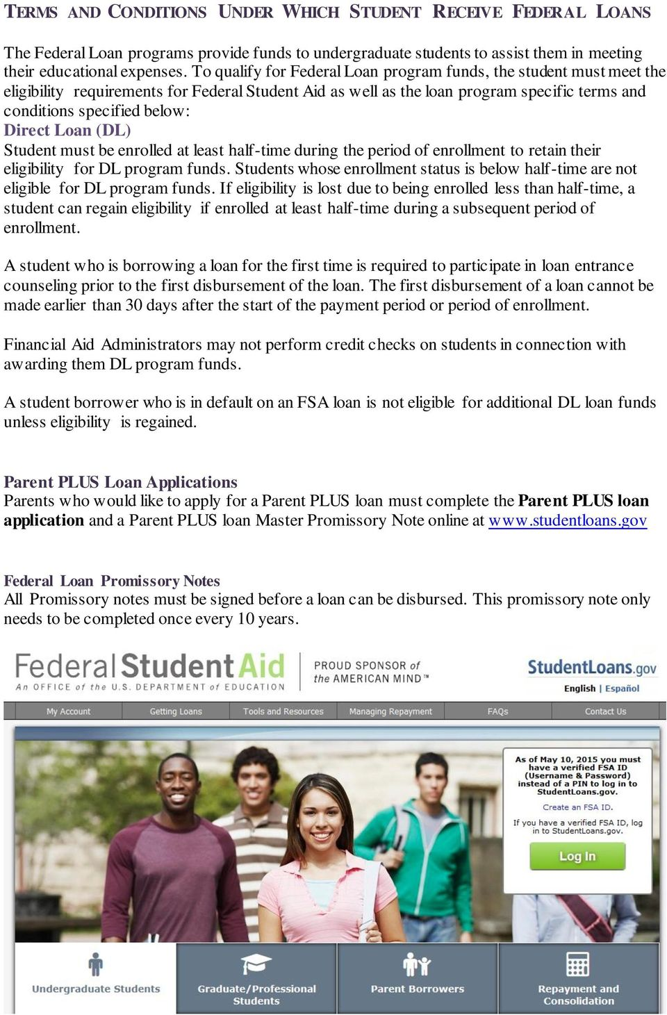 Loan (DL) Student must be enrolled at least half-time during the period of enrollment to retain their eligibility for DL program funds.