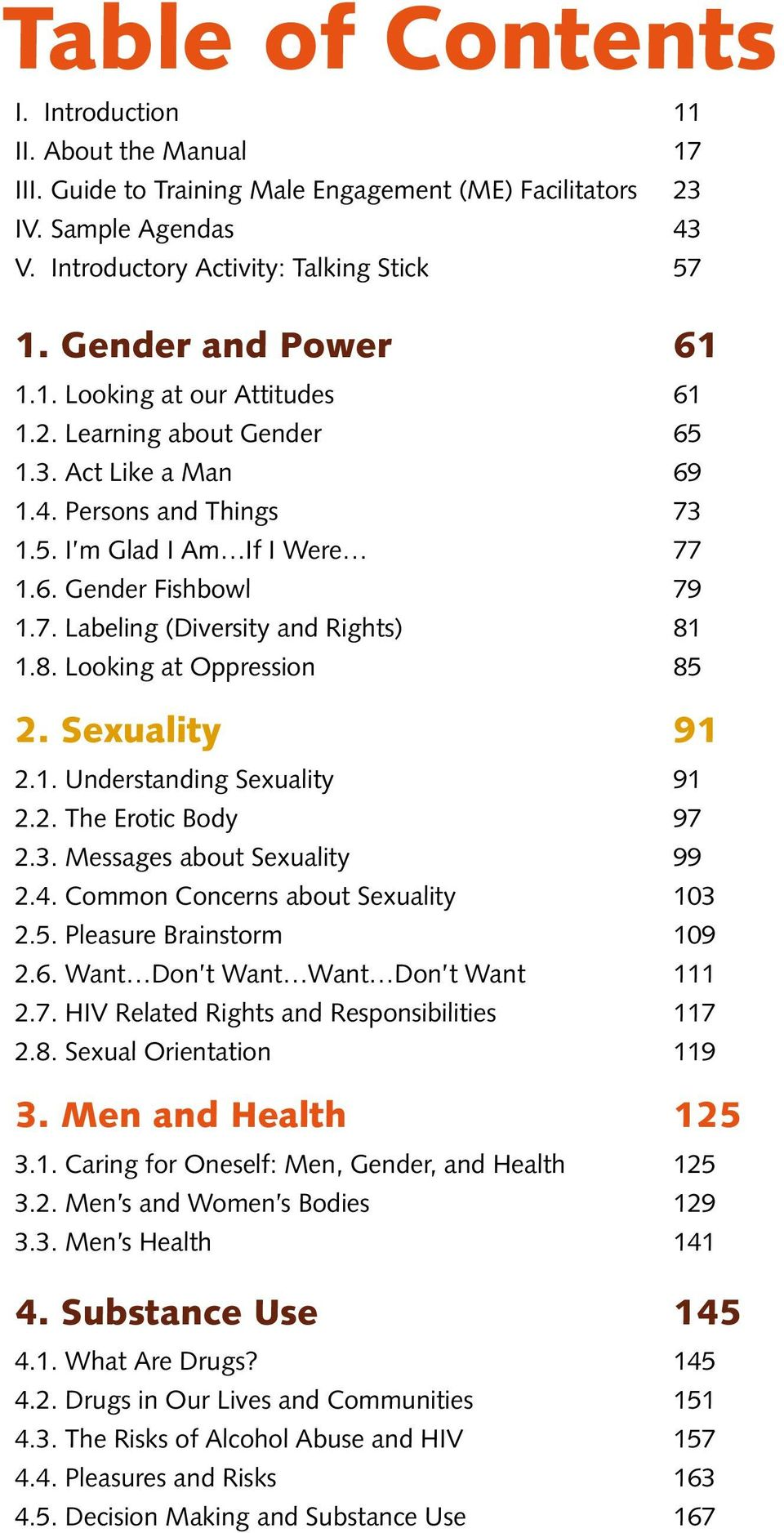 8. Looking at Oppression 85 2. Sexuality 91 2.1. Understanding Sexuality 91 2.2. The Erotic Body 97 2.3. Messages about Sexuality 99 2.4. Common Concerns about Sexuality 103 2.5. Pleasure Brainstorm 109 2.