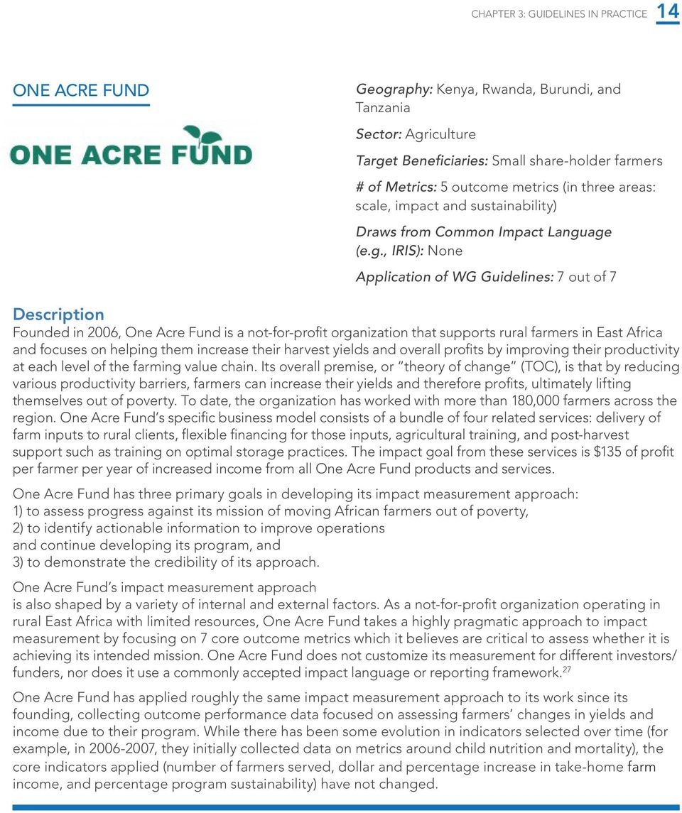 age (e.g., IRIS): None Application of WG Guidelines: 7 out of 7 Description Founded in 2006, One Acre Fund is a not-for-profit organization that supports rural farmers in East Africa and focuses on