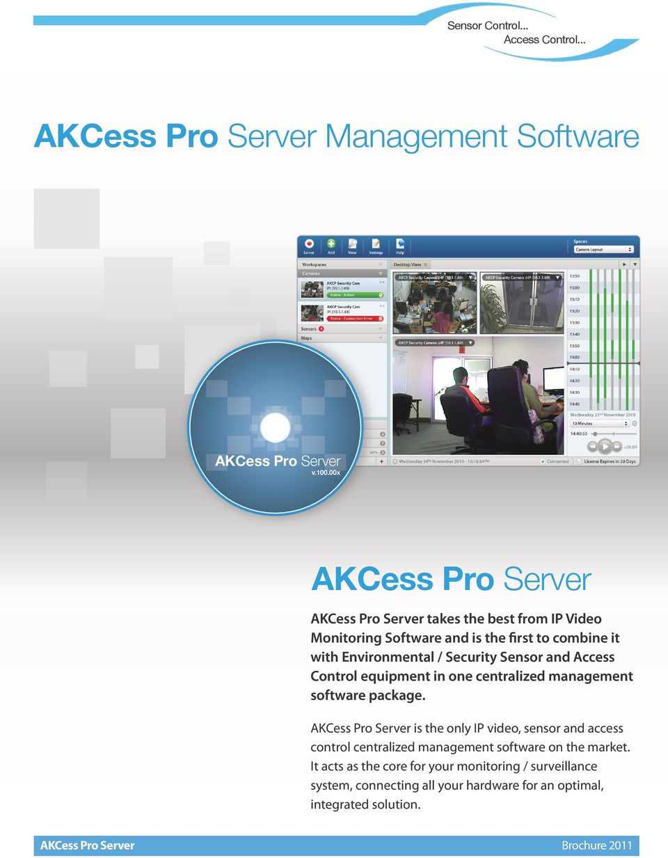 Sensor and Access Control equipment in one centralized management software package.