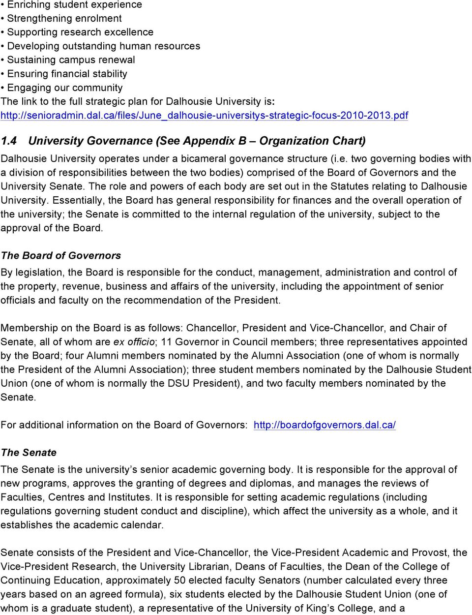 4 University Governance (See Appendix B Organization Chart) Dalhousie University operates under a bicameral governance structure (i.e. two governing bodies with a division of responsibilities between the two bodies) comprised of the Board of Governors and the University Senate.