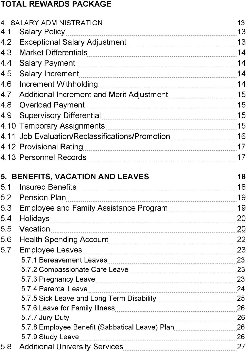 11 Job Evaluation/Reclassifications/Promotion 16 4.12 Provisional Rating 17 4.13 Personnel Records 17 5. BENEFITS, VACATION AND LEAVES 18 5.1 Insured Benefits 18 5.2 Pension Plan 19 5.