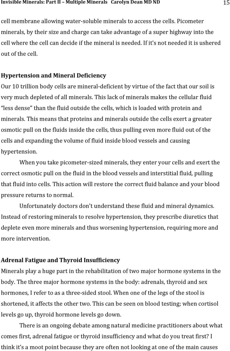 Hypertension and Mineral Deficiency Our 10 trillion body cells are mineral- deficient by virtue of the fact that our soil is very much depleted of all minerals.