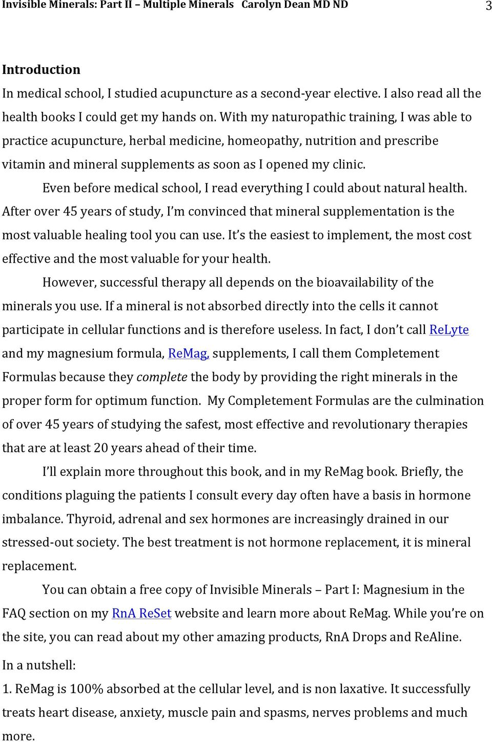 Even before medical school, I read everything I could about natural health. After over 45 years of study, I m convinced that mineral supplementation is the most valuable healing tool you can use.