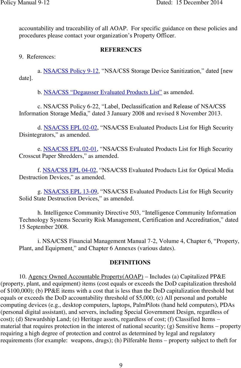 e. NSA/CSS EPL 02-01, NSA/CSS Evaluated Products List for High Security Crosscut Paper Shredders, as amended. f. NSA/CSS EPL 04-02, NSA/CSS Evaluated Products List for Optical Media Destruction Devices, as amended.