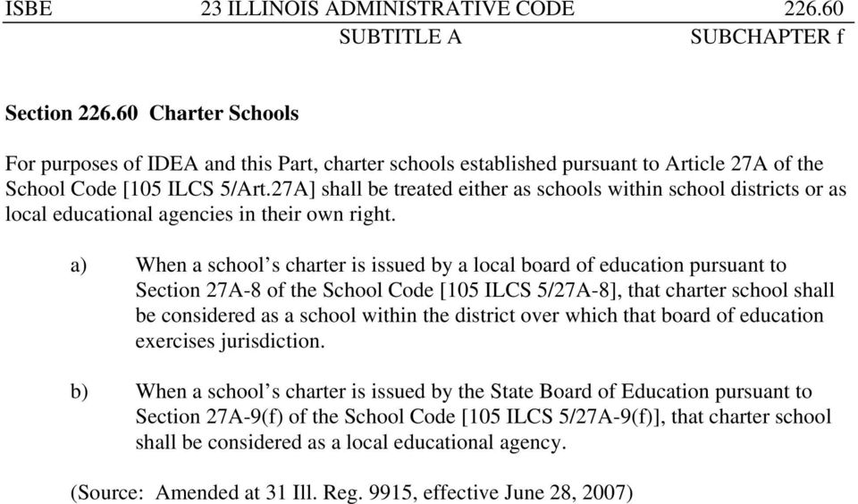 a) When a school s charter is issued by a local board of education pursuant to Section 27A-8 of the School Code [105 ILCS 5/27A-8], that charter school shall be considered as a school within the