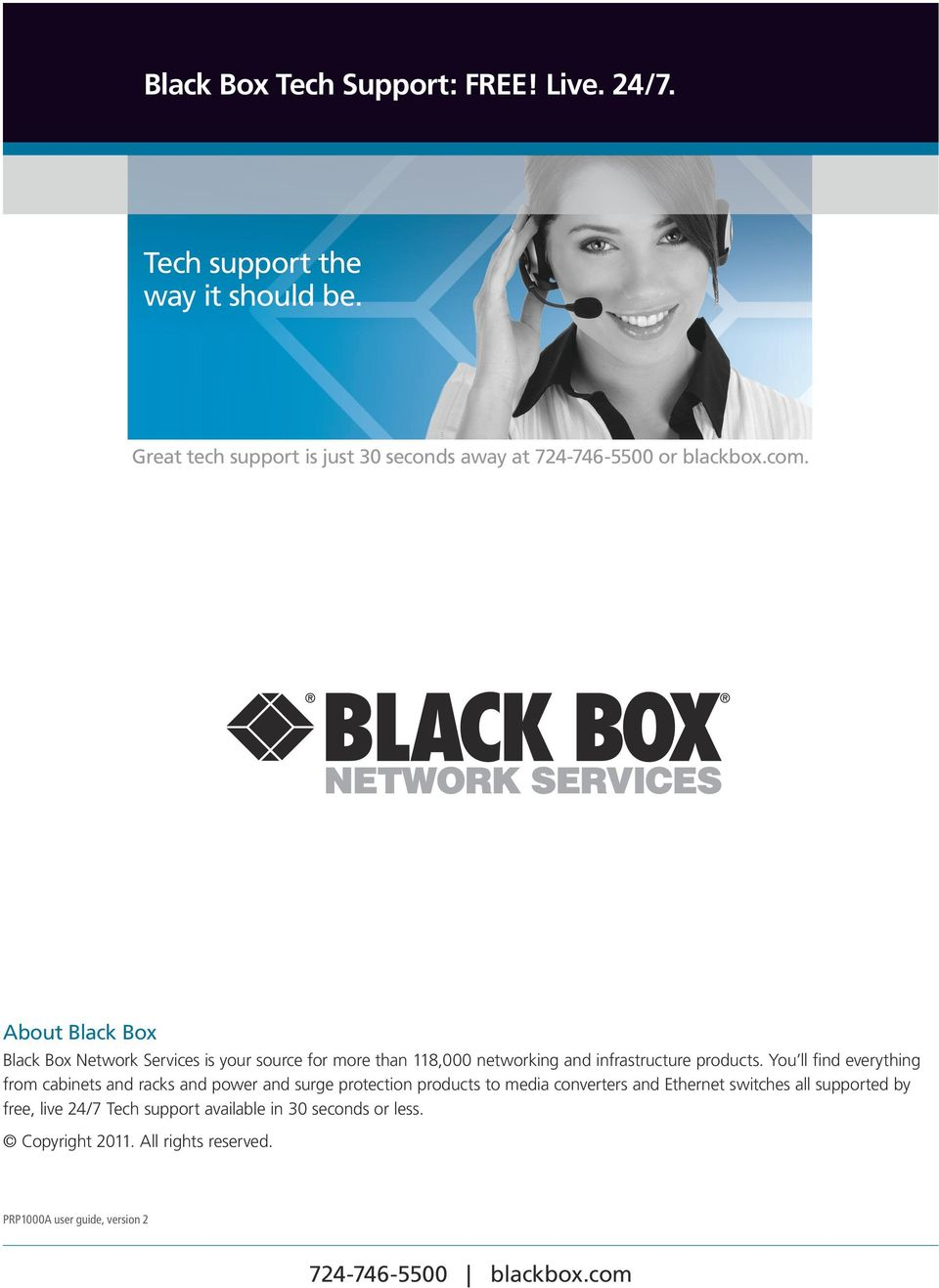 About Black Box Black Box Network Services is your source for more than 118,000 networking and infrastructure products.