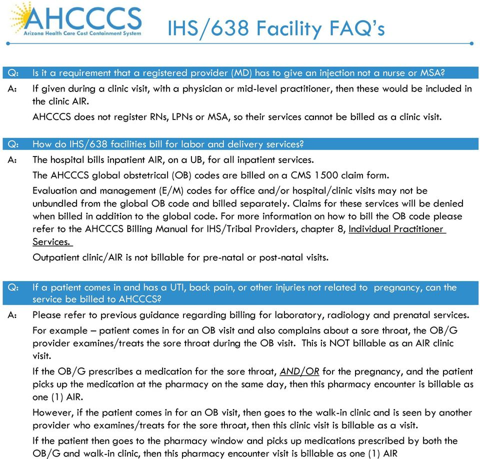 AHCCCS does not register RNs, LPNs or MSA, so their services cannot be billed as a clinic visit. Q: How do IHS/638 facilities bill for labor and delivery services?