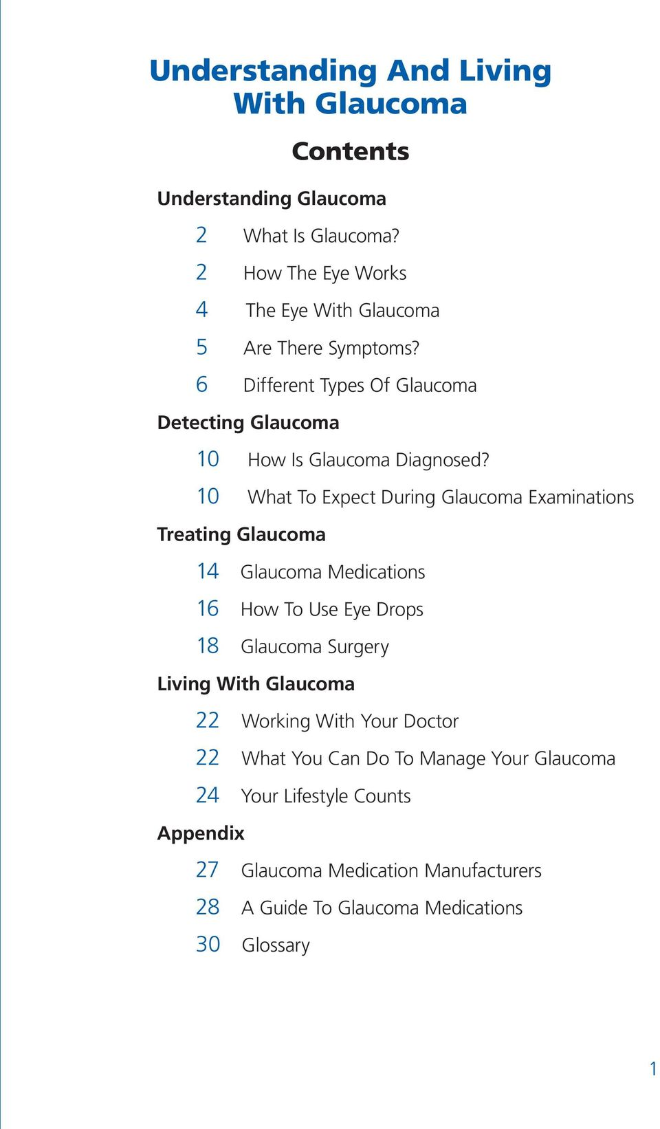 10 What To Expect During Glaucoma Examinations Treating Glaucoma 14 Glaucoma Medications 16 How To Use Eye Drops 18 Glaucoma Surgery Living With