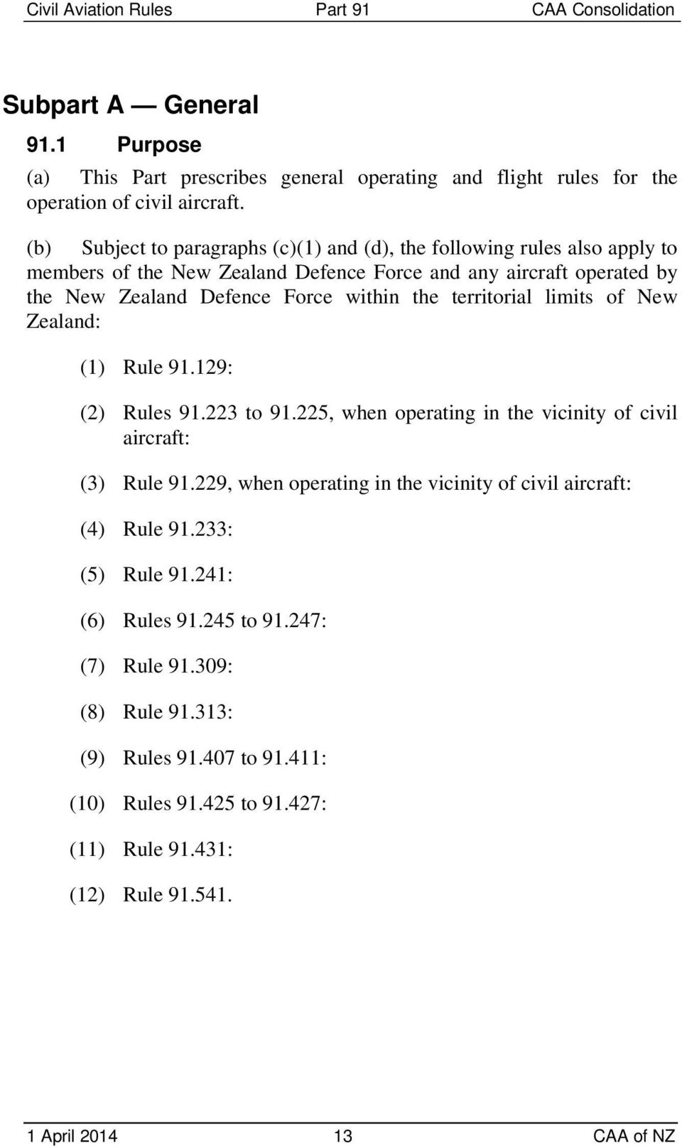 within the territorial limits of New Zealand: (1) Rule 91.129: (2) Rules 91.223 to 91.225, when operating in the vicinity of civil aircraft: (3) Rule 91.