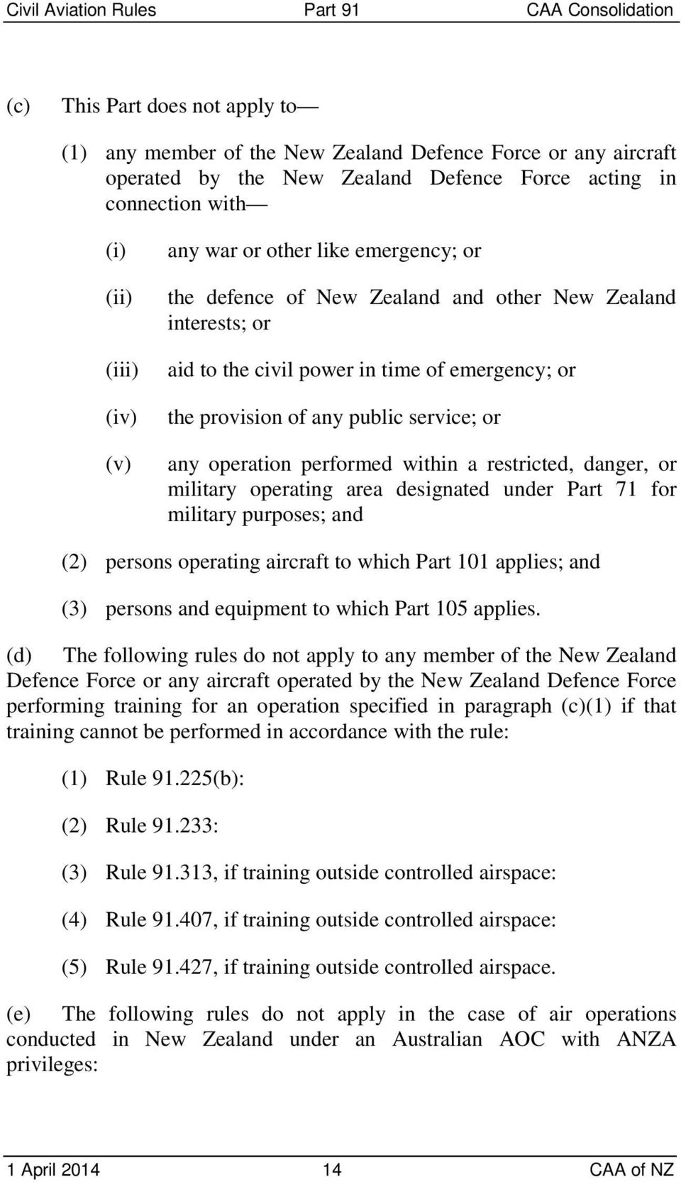 within a restricted, danger, or military operating area designated under Part 71 for military purposes; and (2) persons operating aircraft to which Part 101 applies; and (3) persons and equipment to