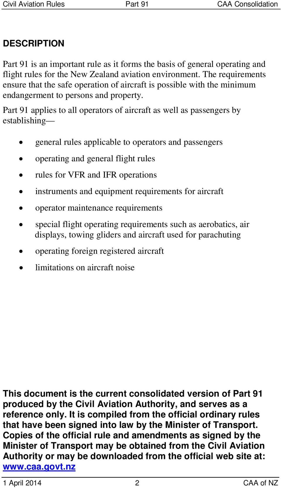 Part 91 applies to all operators of aircraft as well as passengers by establishing general rules applicable to operators and passengers operating and general flight rules rules for VFR and IFR