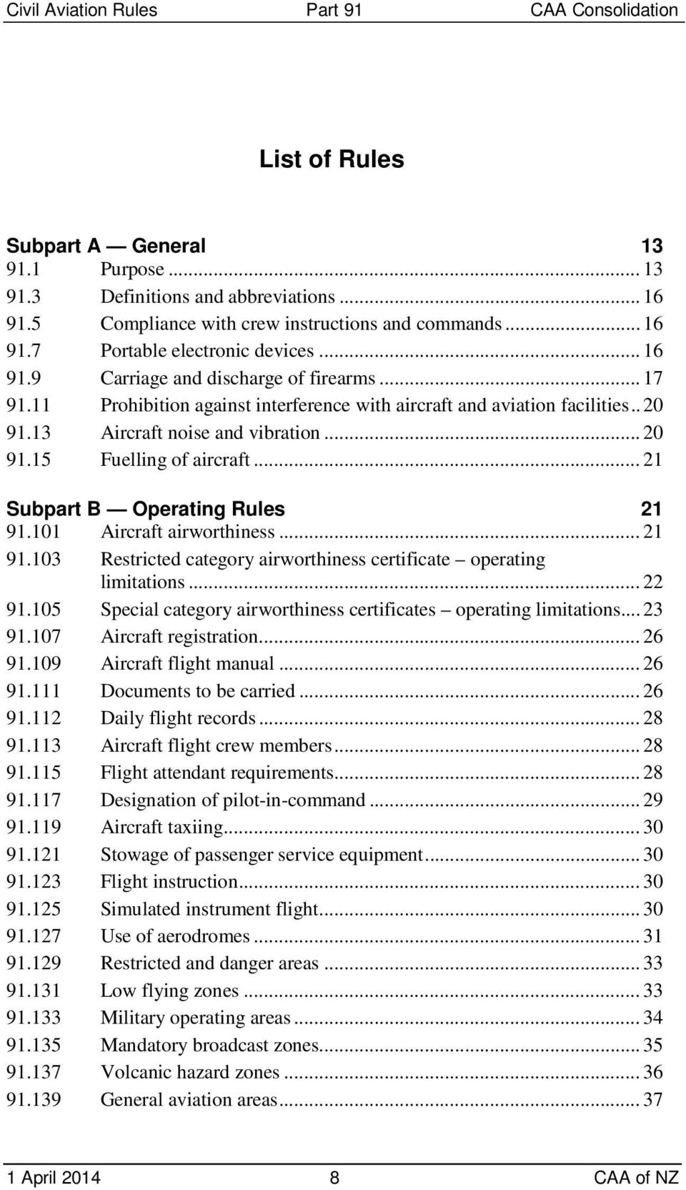 101 Aircraft airworthiness... 21 91.103 Restricted category airworthiness certificate operating limitations... 22 91.105 Special category airworthiness certificates operating limitations... 23 91.