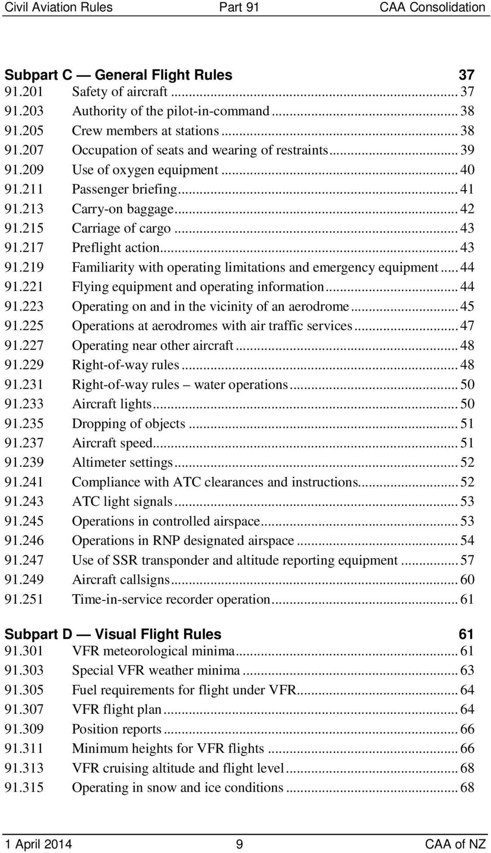 217 Preflight action... 43 91.219 Familiarity with operating limitations and emergency equipment... 44 91.221 Flying equipment and operating information... 44 91.223 Operating on and in the vicinity of an aerodrome.