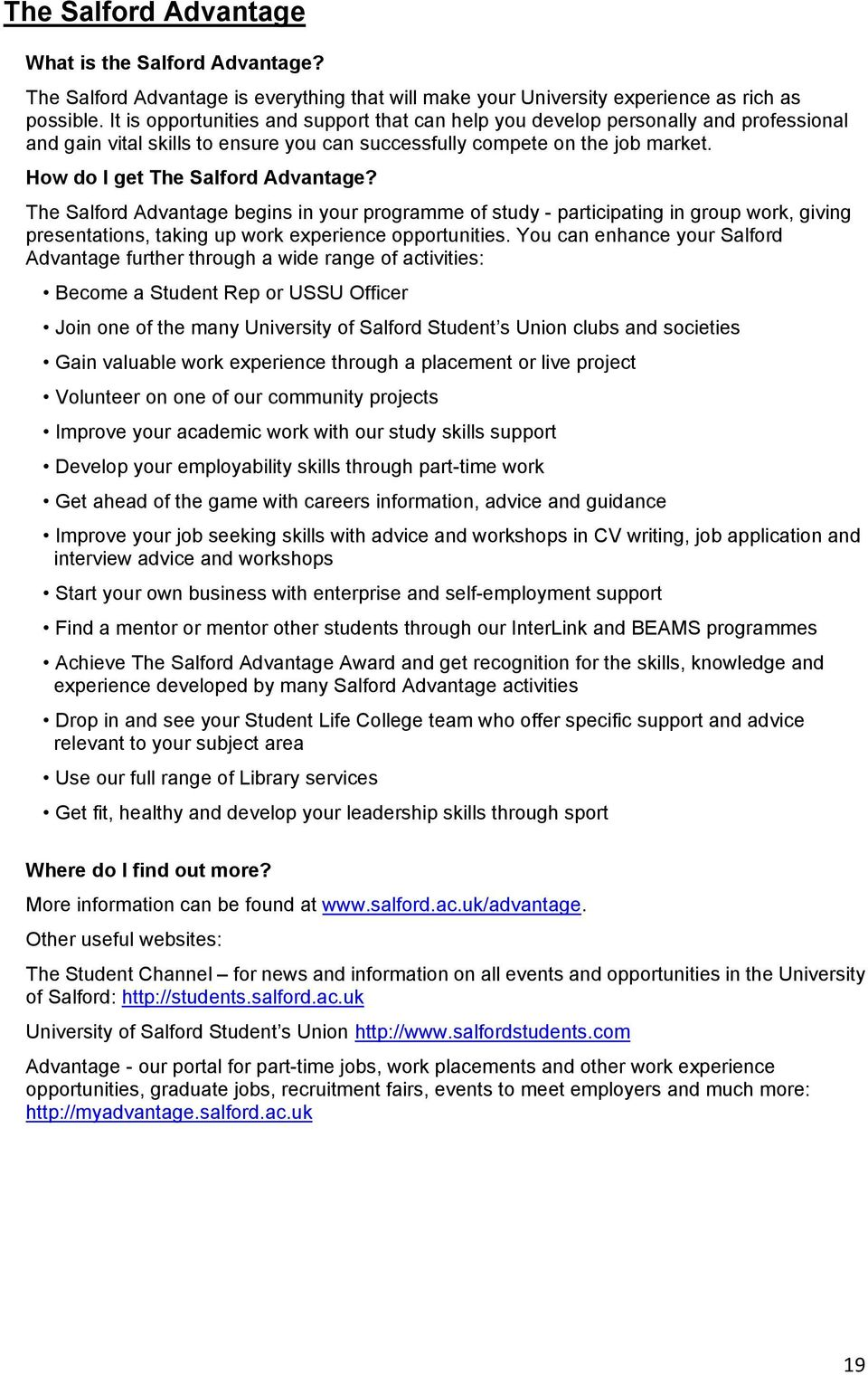 How do I get The Salford Advantage? The Salford Advantage begins in your programme of study - participating in group work, giving presentations, taking up work experience opportunities.