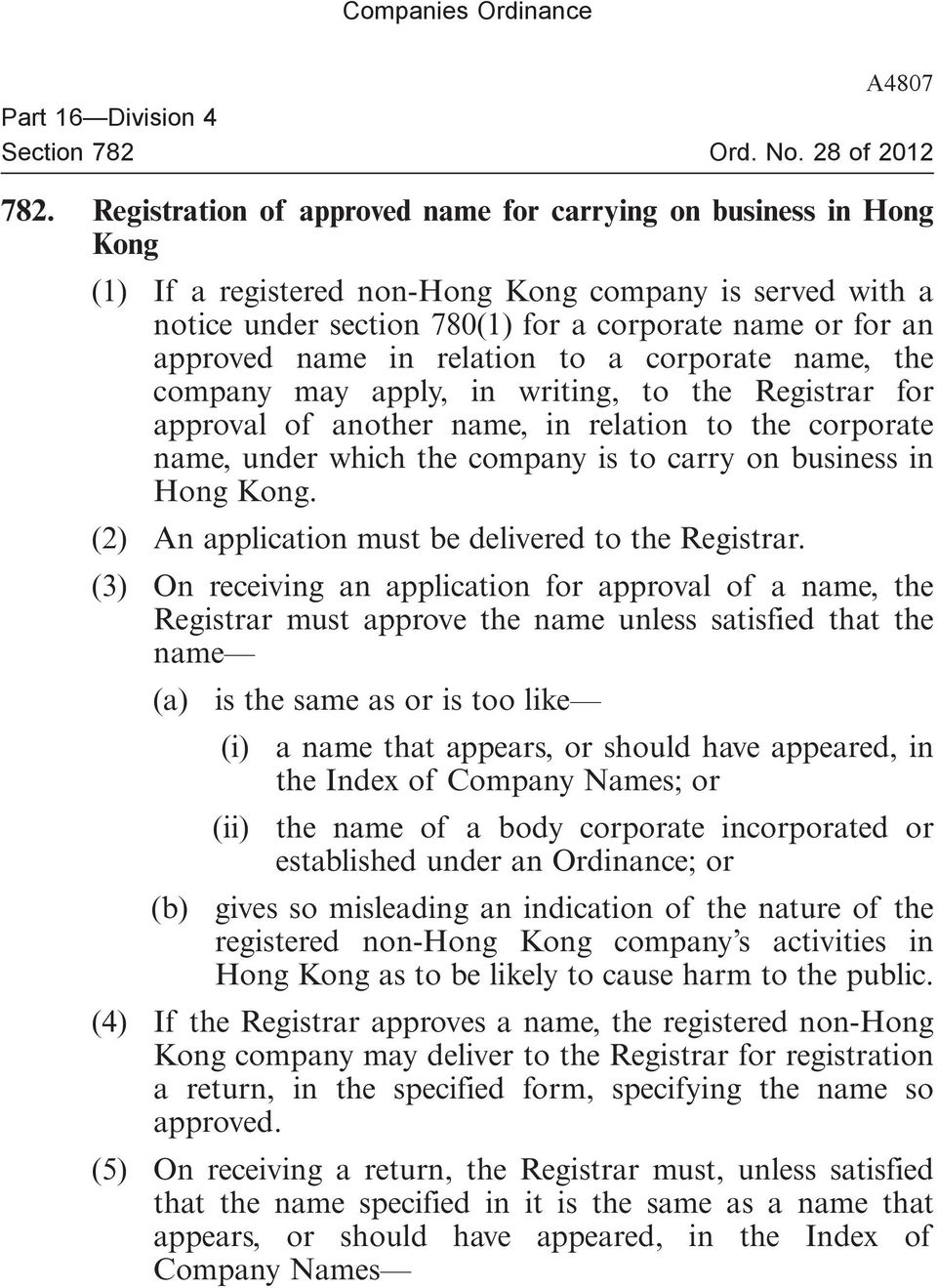 in relation to a corporate name, the company may apply, in writing, to the Registrar for approval of another name, in relation to the corporate name, under which the company is to carry on business